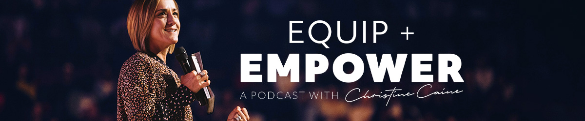 Equip and Empower with Christine Caine