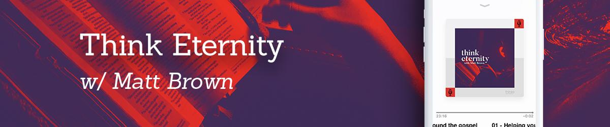 Think Eternity with Matt Brown
