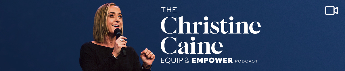 The Christine Caine Equip and Empower Podcast VIDEO