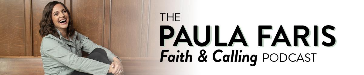 The Paula Faris 'Faith & Calling' Podcast