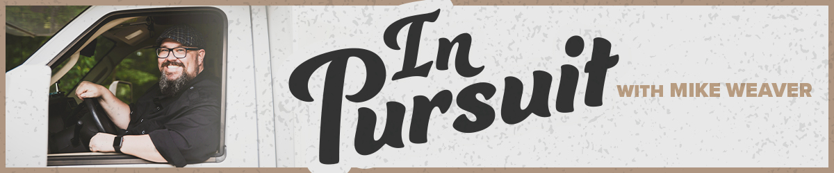 In Pursuit with Mike Weaver