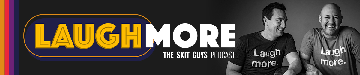 Laugh More: The Skit Guys Podcast